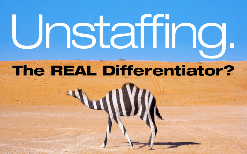 Unstaffing. The REAL Differentiator?