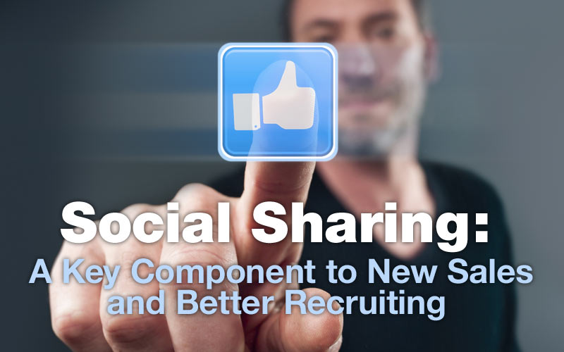 Social Sharing: The #1 Key to New Sales and Better Recruiting
