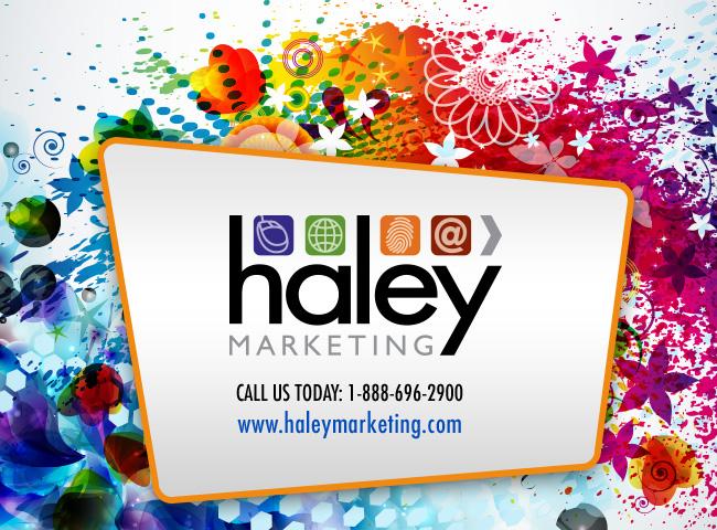 Haley Marketing - Call Us Today: 1-888-696-2900 - www.haleymarketing.com