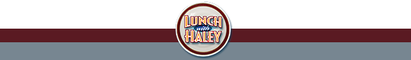Lunch With Haley