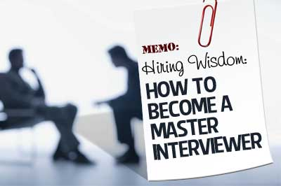Hiring Wisdom: How to Become a Master Interviewer