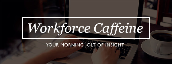 Workforce Caffeine - Your Morning Jolt of Insight