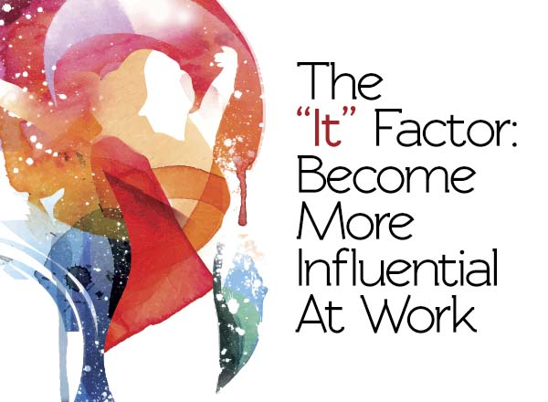 The 'It' Factor: Become More Influential At Work