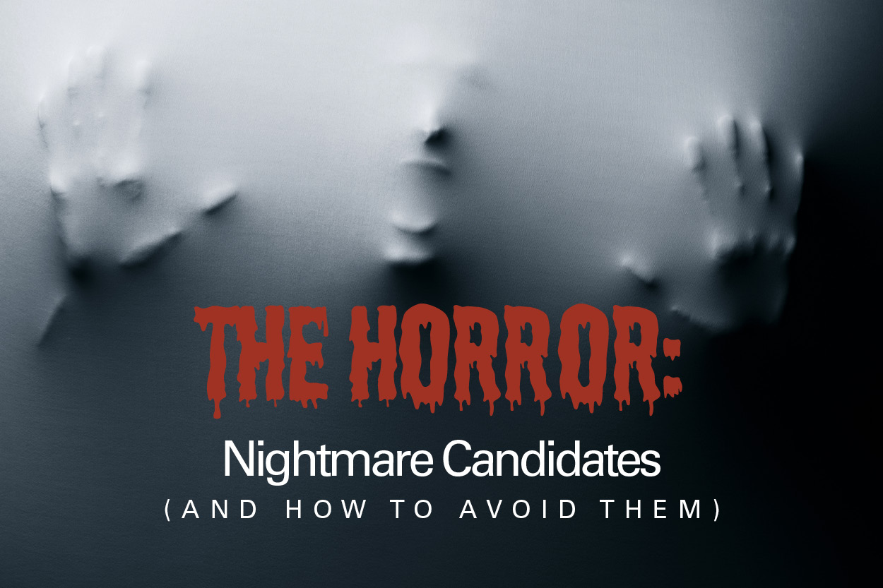 THE HORROR: Nightmare Candidates (and How to Avoid Them)