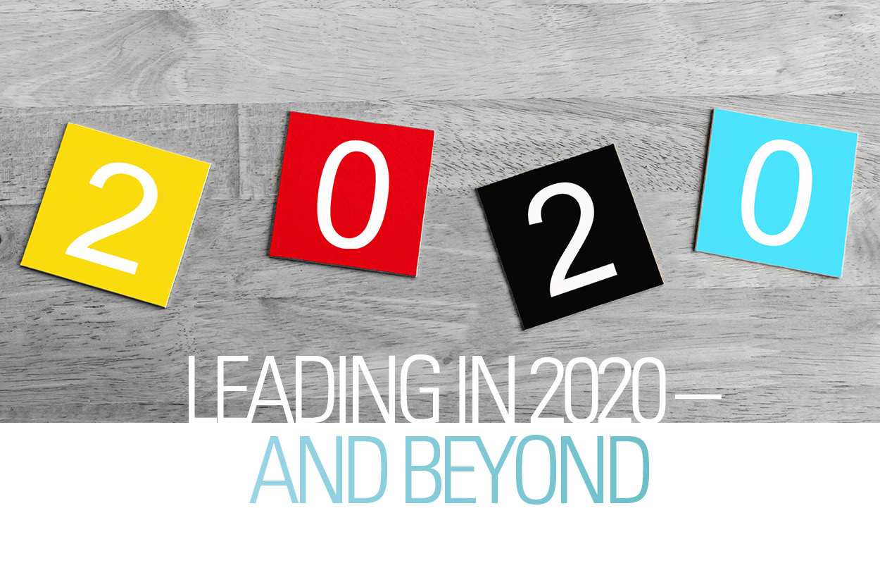 Leading in 2020 -- And Beyond