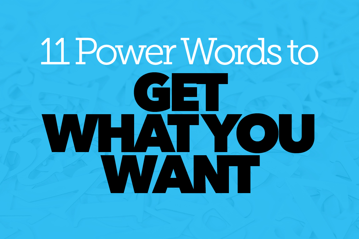 11 Power Words to Get What You Want