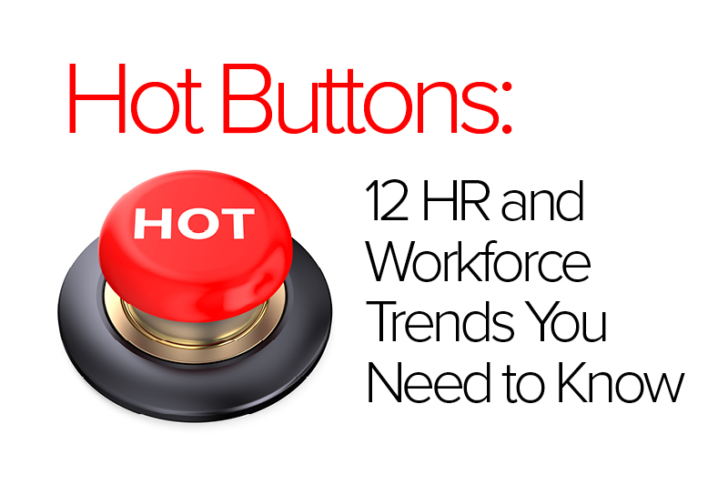 Hot Buttons: 12 HR and Workforce Trends You Need to Know