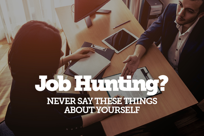 Job Hunting? Never Say These Things About Yourself