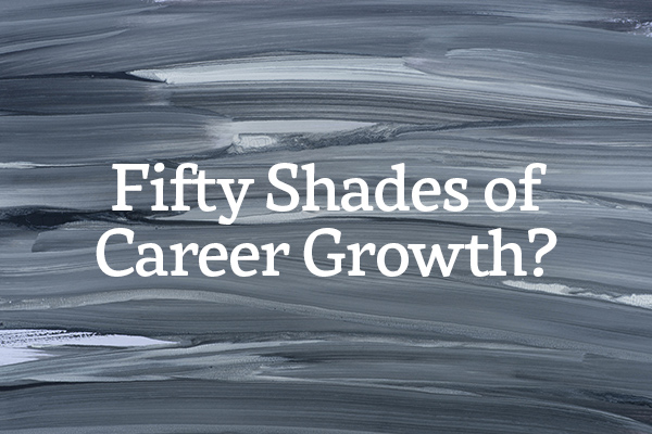 Fifty Shades of Career Growth?