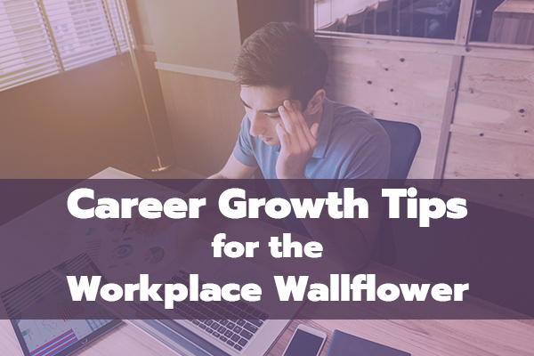 Career Growth Tips for the Workplace Wallflower