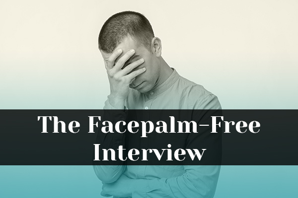 The Facepalm-Free Interview