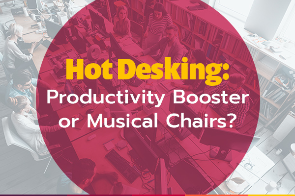 Hot Desking: Productivity Booster or Musical Chairs?