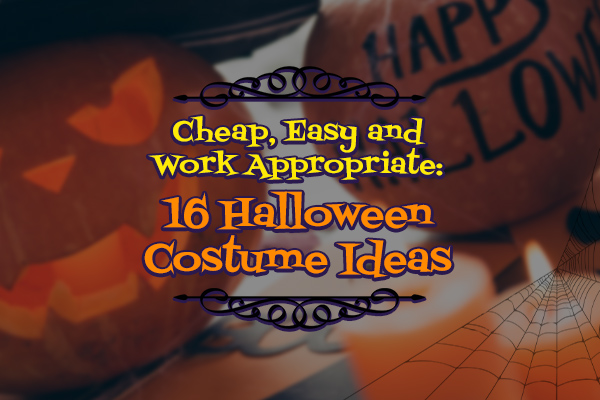 Cheap, Easy and Work Appropriate: 16 Halloween Costume Ideas