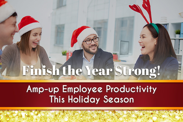 Finish the Year Strong!  Amp-up Employee Productivity This Holiday Season