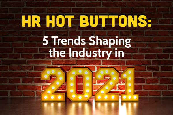 HR Hot Buttons: 5 Trends Shaping the Industry in 2021