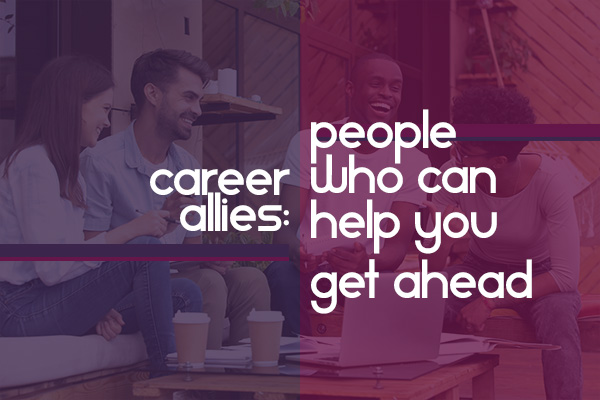 Career Allies: People Who Can Help You Get Ahead